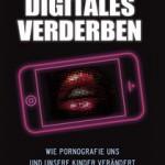 """""""Digitales Verderben"""" – Auswirkung von Pornos auf die Gesellschaft"""